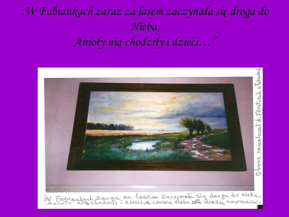 """""""W Fabiankach zaraz za lasem zaczynała się droga do Nieba, Anioły nią chodziły i dzieci…"""
