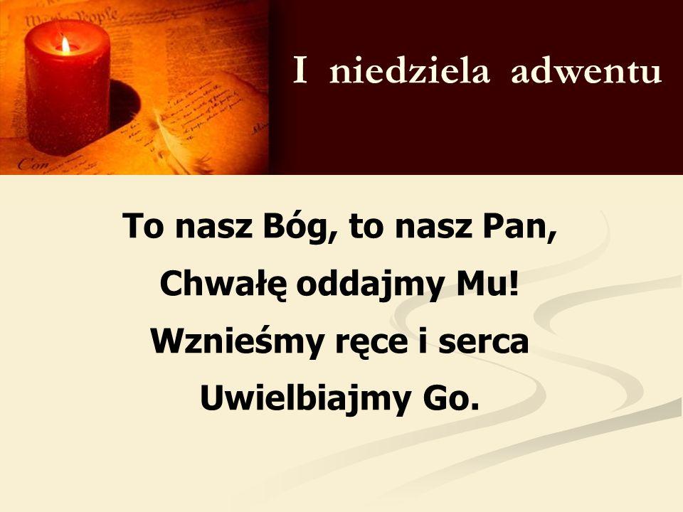 I niedziela adwentu To nasz Bóg, to nasz Pan, Chwałę oddajmy Mu!