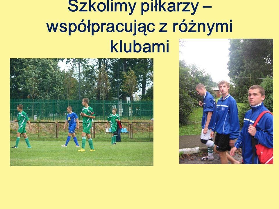 Szkolimy piłkarzy – współpracując z różnymi klubami