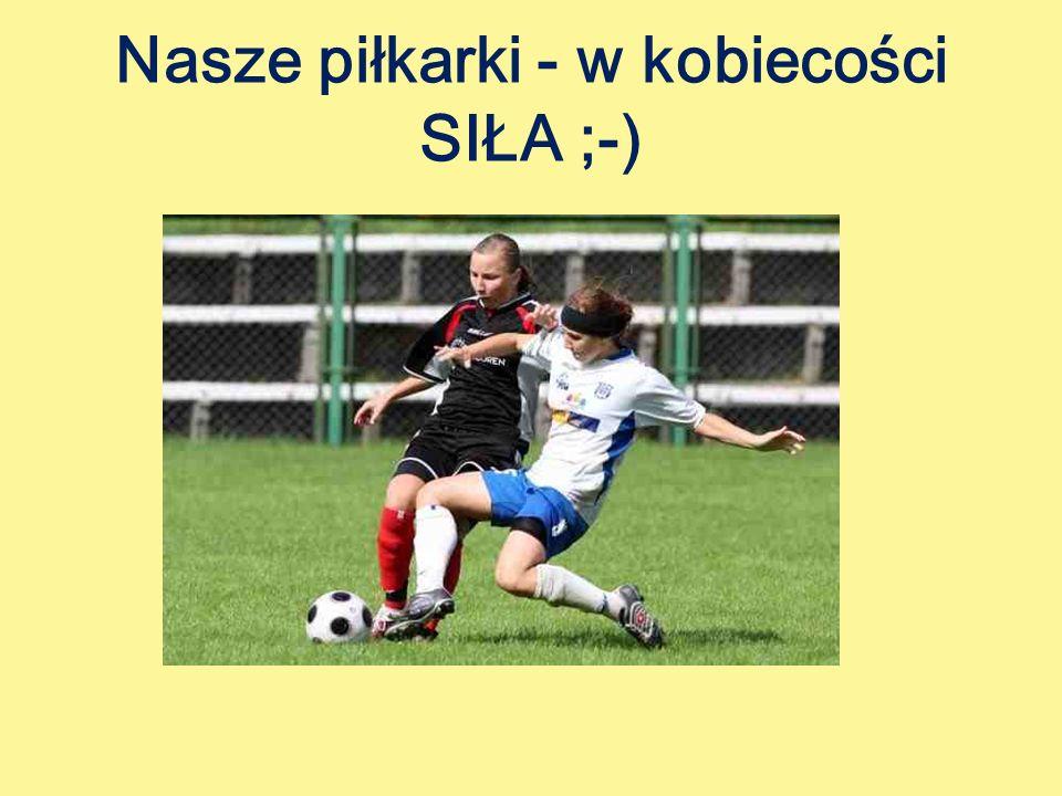 Nasze piłkarki - w kobiecości SIŁA ;-)