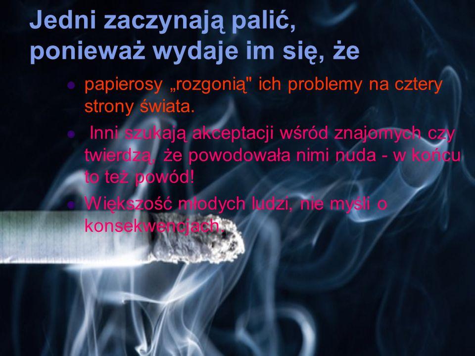 Jedni zaczynają palić, ponieważ wydaje im się, że