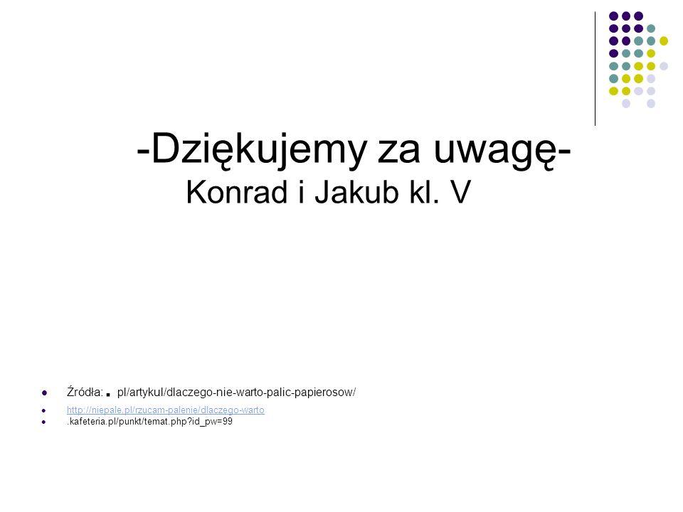 -Dziękujemy za uwagę- Konrad i Jakub kl. V