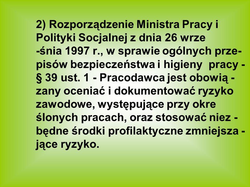 2) Rozporządzenie Ministra Pracy i Polityki Socjalnej z dnia 26 wrze -śnia 1997 r., w sprawie ogólnych prze- pisów bezpieczeństwa i higieny pracy - § 39 ust.