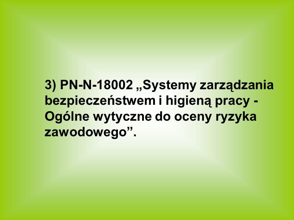 """3) PN-N-18002 """"Systemy zarządzania bezpieczeństwem i higieną pracy - Ogólne wytyczne do oceny ryzyka zawodowego ."""