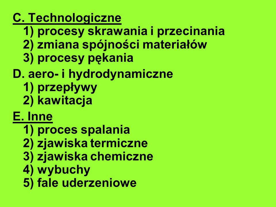 C. Technologiczne 1) procesy skrawania i przecinania 2) zmiana spójności materiałów 3) procesy pękania