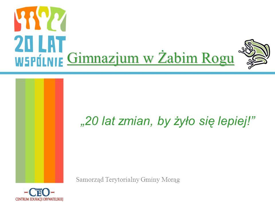 """Gimnazjum w Żabim Rogu """"20 lat zmian, by żyło się lepiej!"""