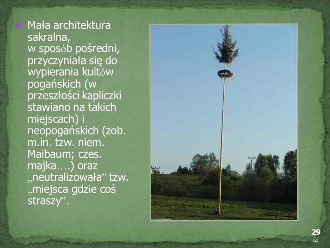Mała architektura sakralna, w sposób pośredni, przyczyniała się do wypierania kultów pogańskich (w przeszłości kapliczki stawiano na takich miejscach) i neopogańskich (zob.