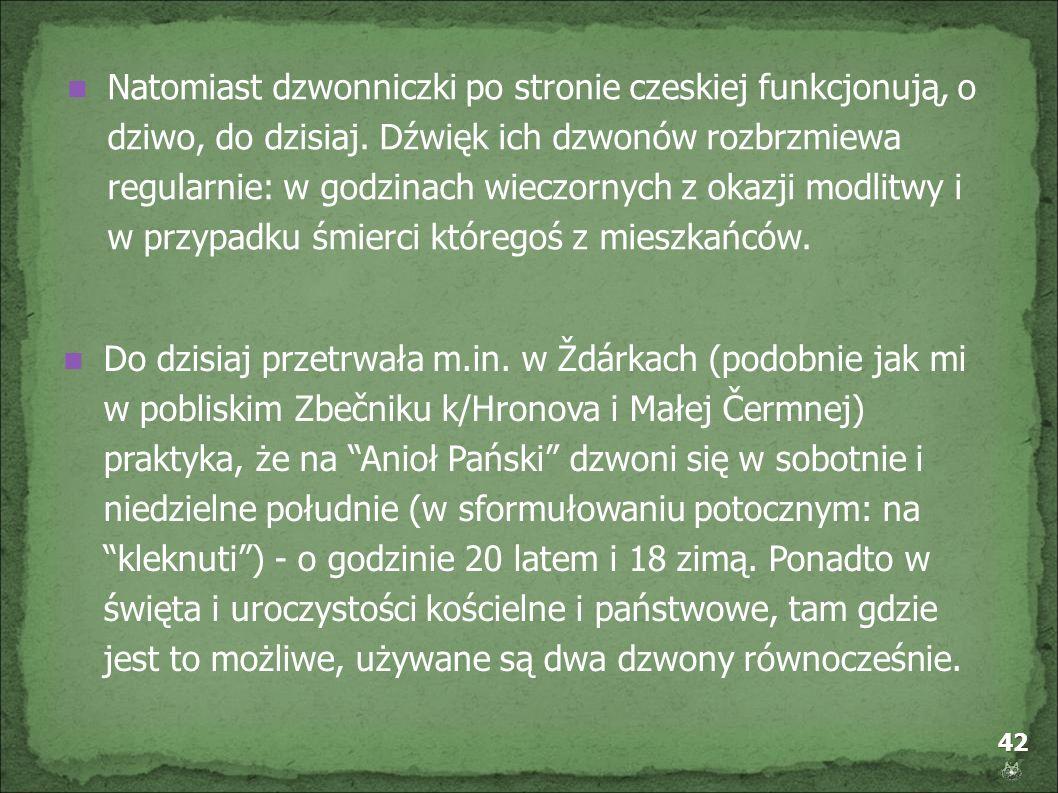 Natomiast dzwonniczki po stronie czeskiej funkcjonują, o dziwo, do dzisiaj. Dźwięk ich dzwonów rozbrzmiewa regularnie: w godzinach wieczornych z okazji modlitwy i w przypadku śmierci któregoś z mieszkańców.