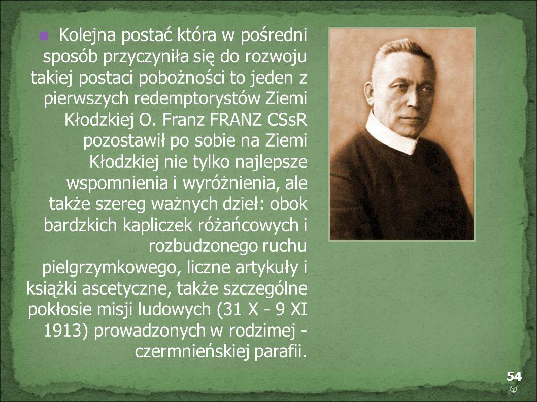 Kolejna postać która w pośredni sposób przyczyniła się do rozwoju takiej postaci pobożności to jeden z pierwszych redemptorystów Ziemi Kłodzkiej O.