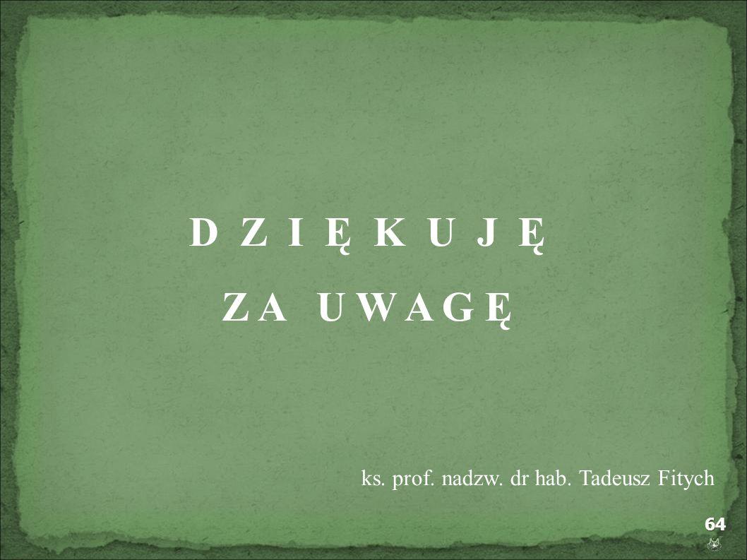 D Z I Ę K U J Ę Z A U W A G Ę ks. prof. nadzw. dr hab. Tadeusz Fitych