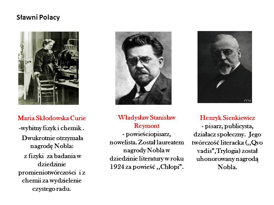 Sławni Polacy Maria Skłodowska Curie -wybitny fizyk i chemik .