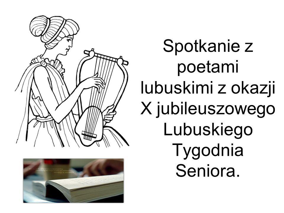 Spotkanie z poetami lubuskimi z okazji X jubileuszowego Lubuskiego Tygodnia Seniora.