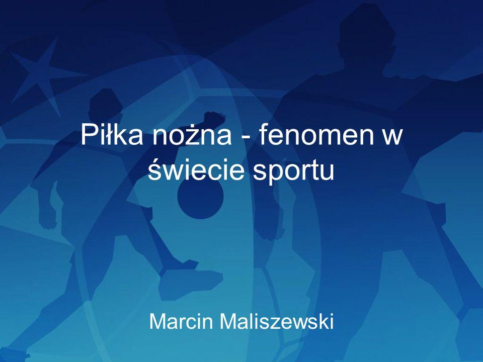 Piłka nożna - fenomen w świecie sportu