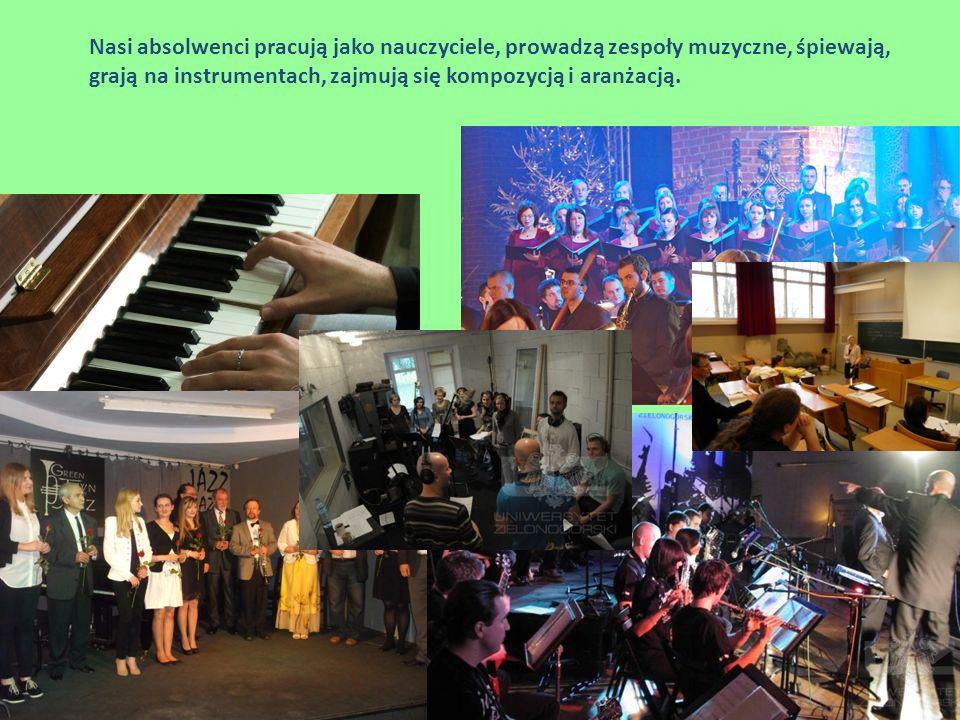 Nasi absolwenci pracują jako nauczyciele, prowadzą zespoły muzyczne, śpiewają, grają na instrumentach, zajmują się kompozycją i aranżacją.