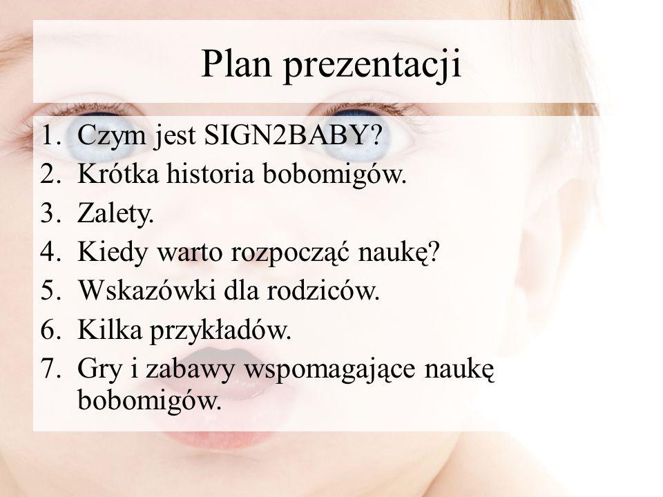 Plan prezentacji Czym jest SIGN2BABY Krótka historia bobomigów.