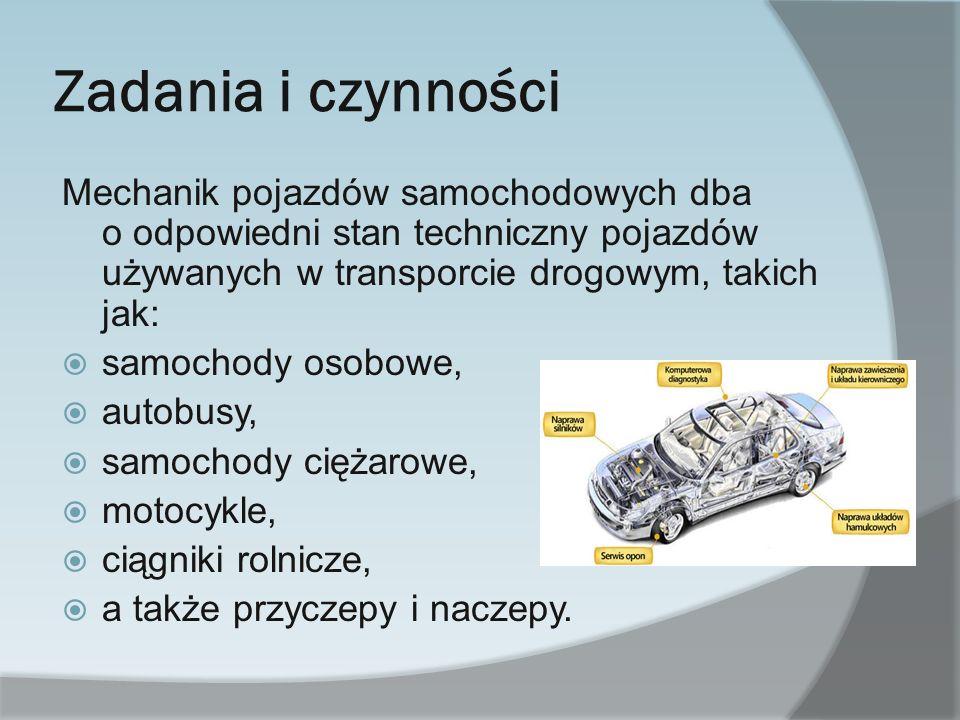 Zadania i czynności Mechanik pojazdów samochodowych dba o odpowiedni stan techniczny pojazdów używanych w transporcie drogowym, takich jak: