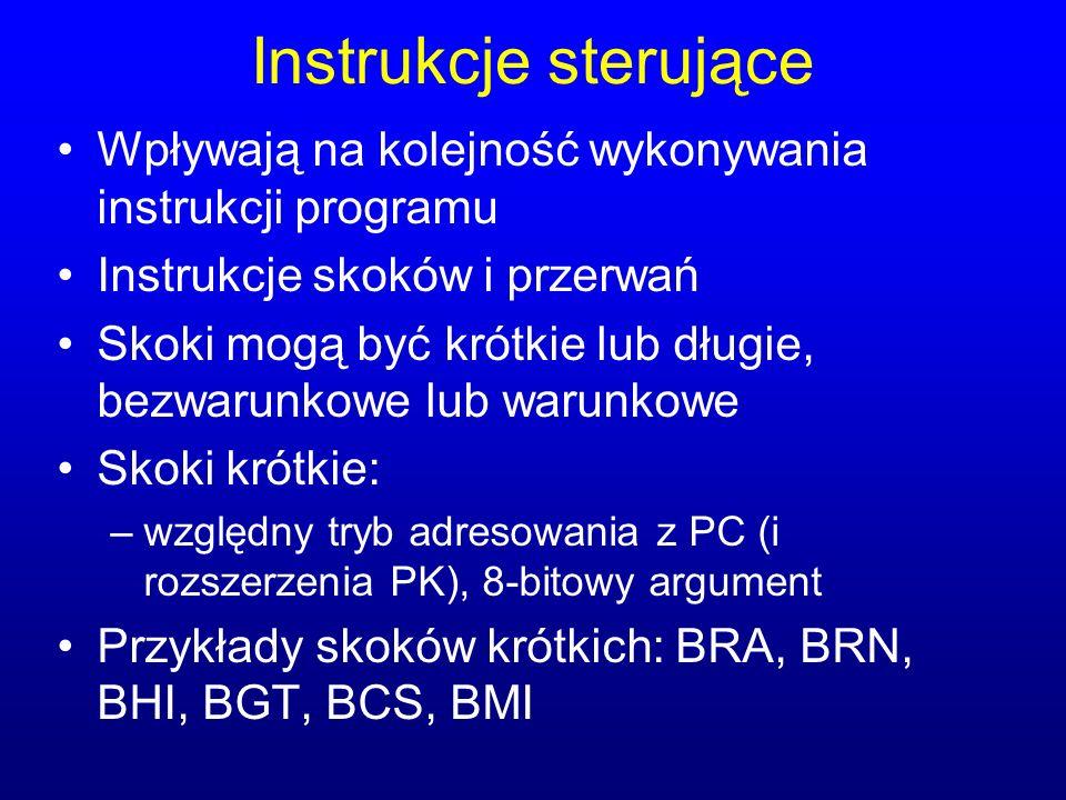 Instrukcje sterujące Wpływają na kolejność wykonywania instrukcji programu. Instrukcje skoków i przerwań.