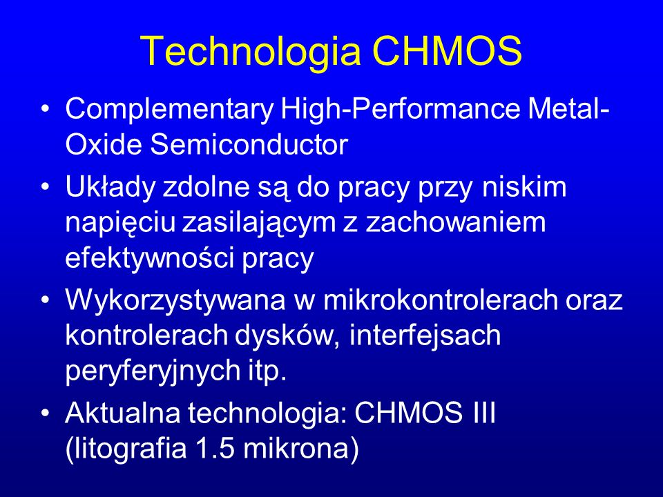 Technologia CHMOS Complementary High-Performance Metal-Oxide Semiconductor.