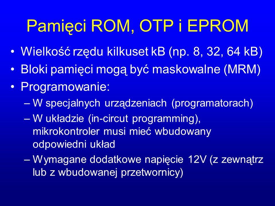 Pamięci ROM, OTP i EPROM Wielkość rzędu kilkuset kB (np. 8, 32, 64 kB)