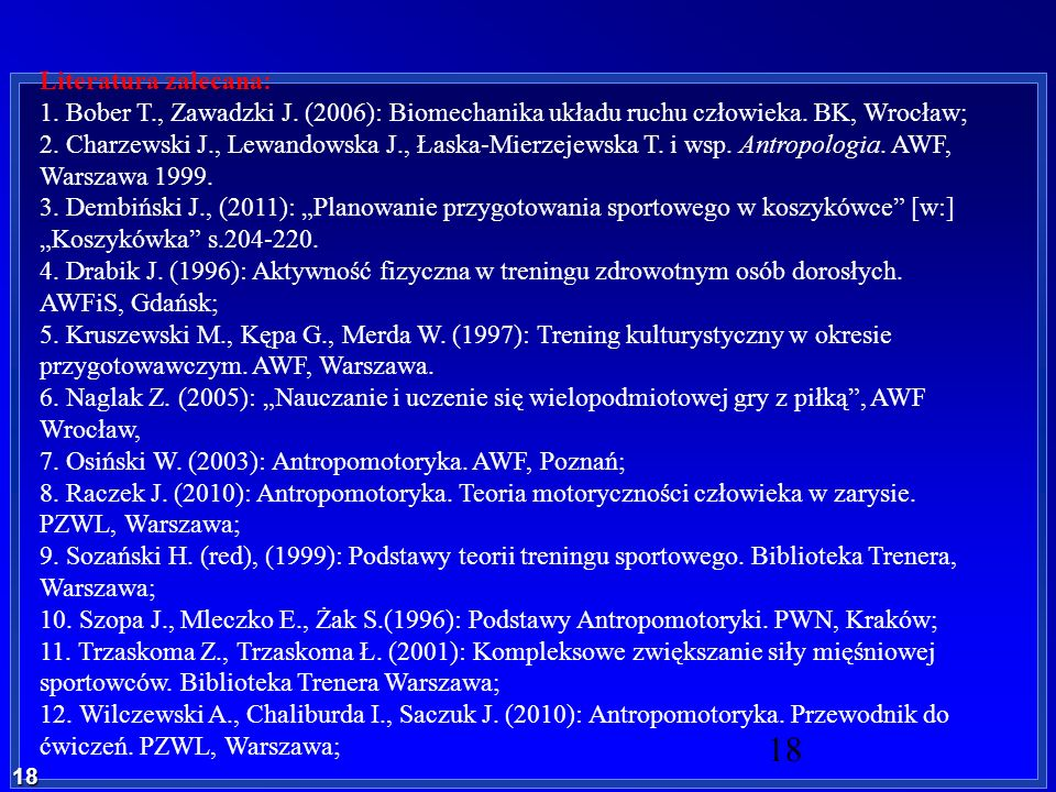 Literatura zalecana: 1. Bober T., Zawadzki J. (2006): Biomechanika układu ruchu człowieka. BK, Wrocław;