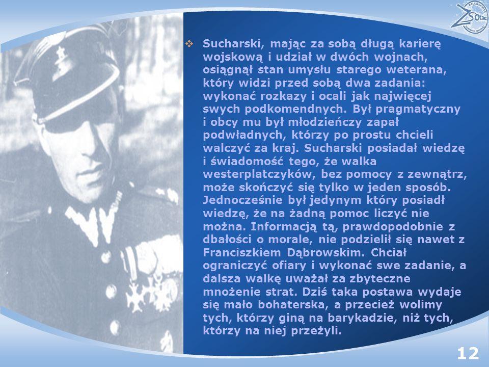 Sucharski, mając za sobą długą karierę wojskową i udział w dwóch wojnach, osiągnął stan umysłu starego weterana, który widzi przed sobą dwa zadania: wykonać rozkazy i ocali jak najwięcej swych podkomendnych.