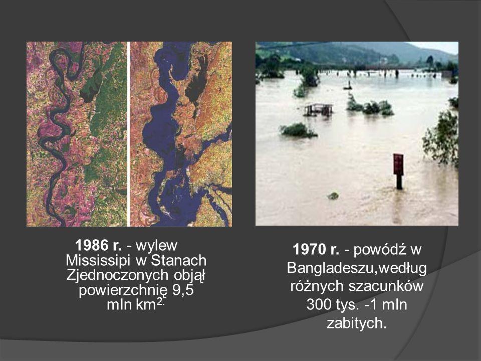 1986 r. - wylew Mississipi w Stanach Zjednoczonych objął powierzchnię 9,5 mln km2.