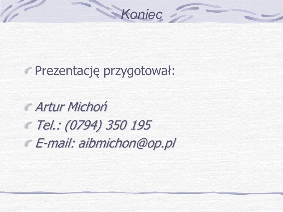 Koniec Prezentację przygotował: Artur Michoń Tel.: (0794) 350 195