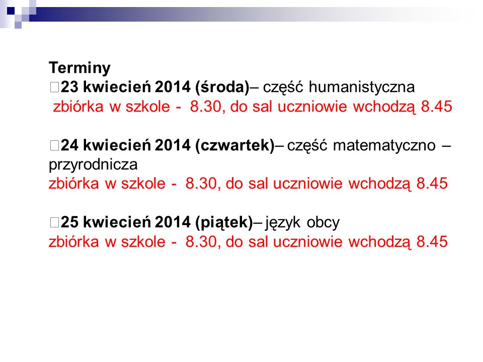 Terminy 23 kwiecień 2014 (środa)– część humanistyczna. zbiórka w szkole - 8.30, do sal uczniowie wchodzą 8.45.