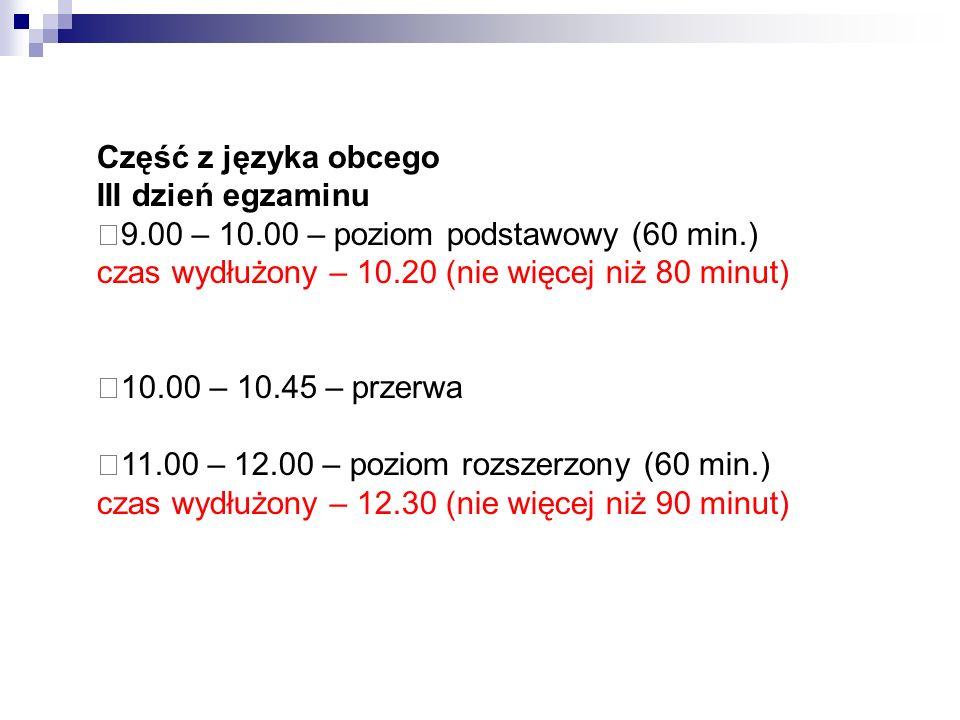 Część z języka obcego III dzień egzaminu. 9.00 – 10.00 – poziom podstawowy (60 min.) czas wydłużony – 10.20 (nie więcej niż 80 minut)