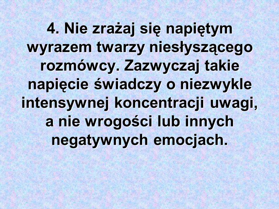 4. Nie zrażaj się napiętym wyrazem twarzy niesłyszącego rozmówcy