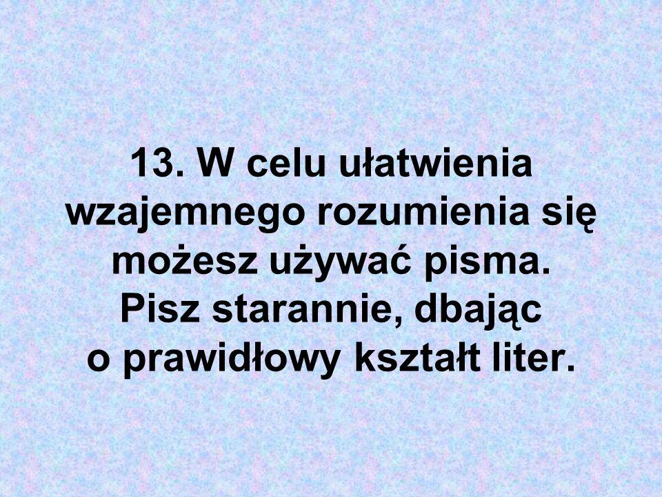 13. W celu ułatwienia wzajemnego rozumienia się możesz używać pisma