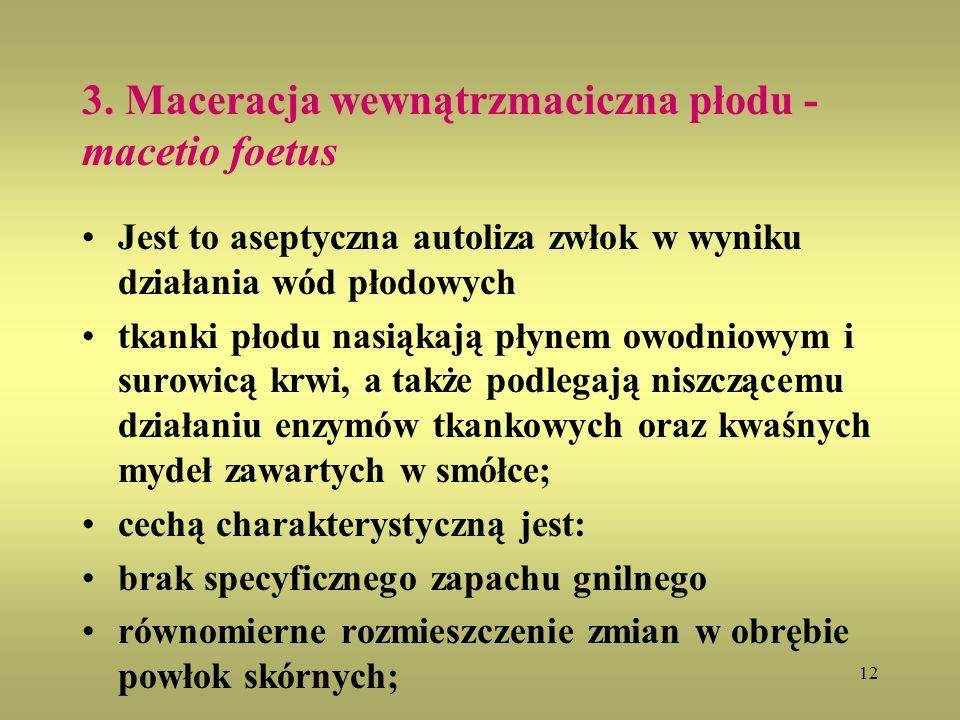 3. Maceracja wewnątrzmaciczna płodu -macetio foetus