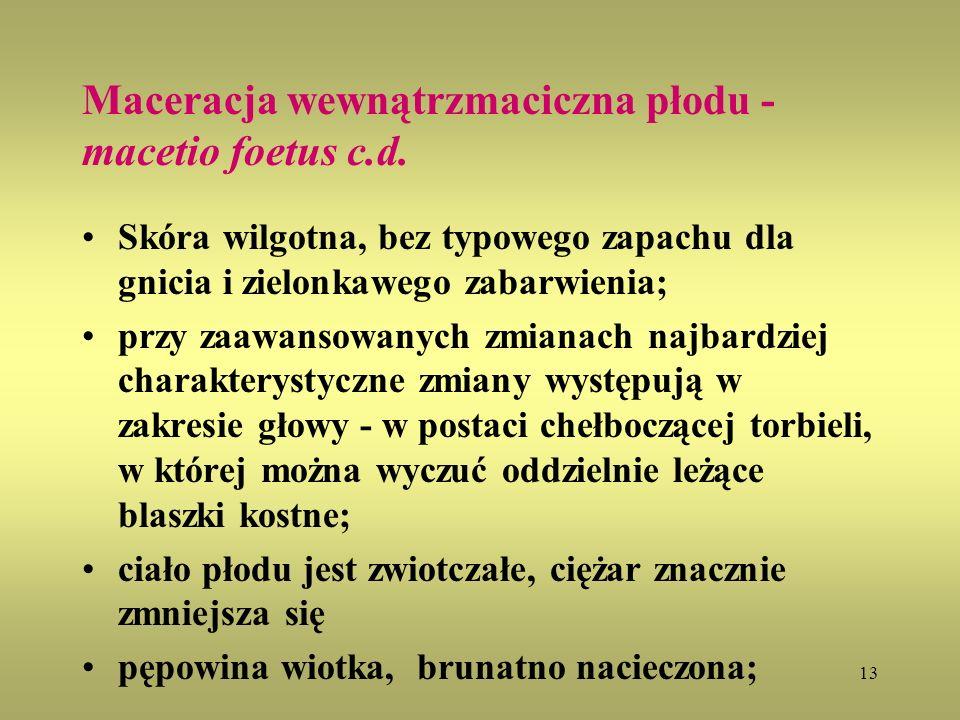 Maceracja wewnątrzmaciczna płodu -macetio foetus c.d.