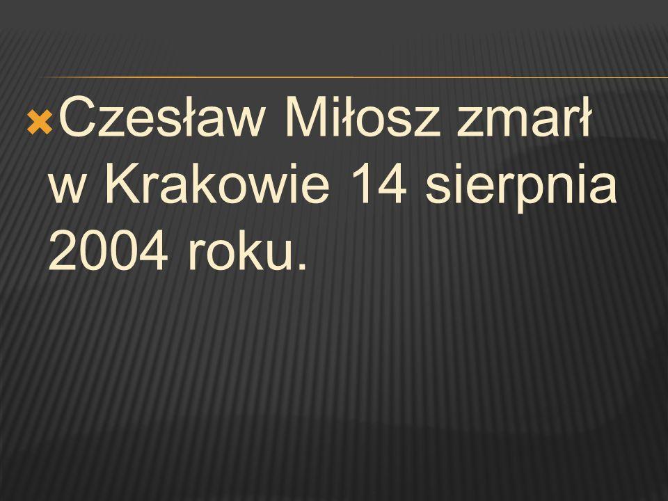 Czesław Miłosz zmarł w Krakowie 14 sierpnia 2004 roku.