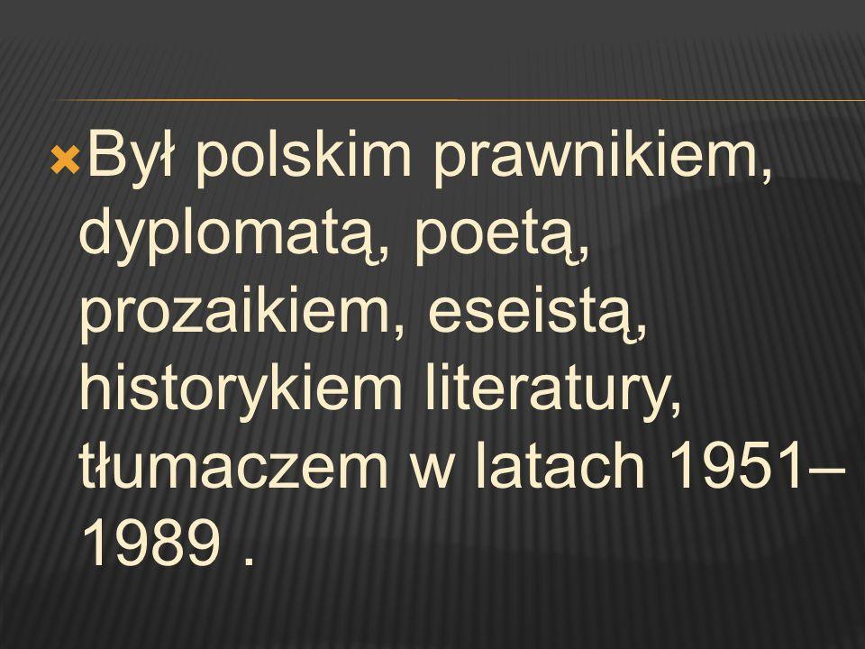 Był polskim prawnikiem, dyplomatą, poetą, prozaikiem, eseistą, historykiem literatury, tłumaczem w latach 1951–1989 .