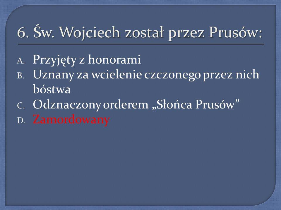 6. Św. Wojciech został przez Prusów: