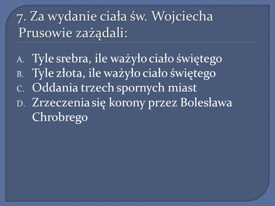 7. Za wydanie ciała św. Wojciecha Prusowie zażądali:
