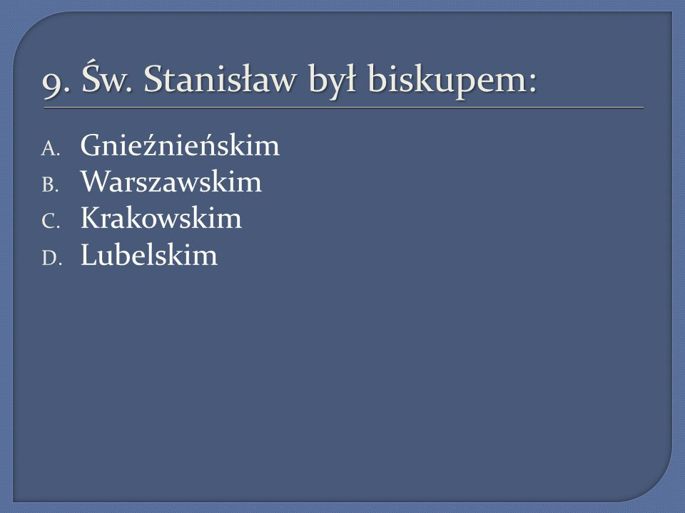 9. Św. Stanisław był biskupem: