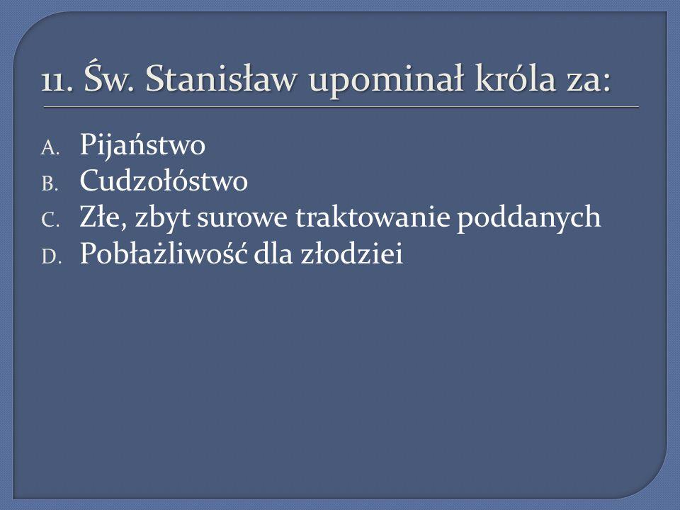 11. Św. Stanisław upominał króla za: