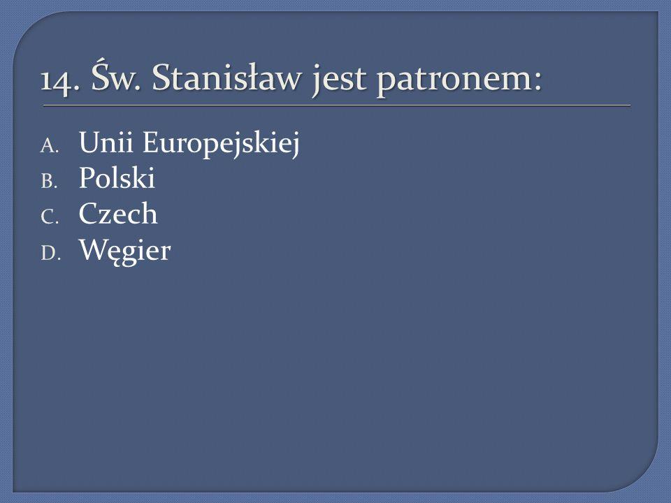 14. Św. Stanisław jest patronem: