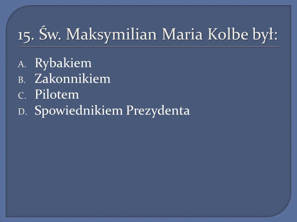 15. Św. Maksymilian Maria Kolbe był: