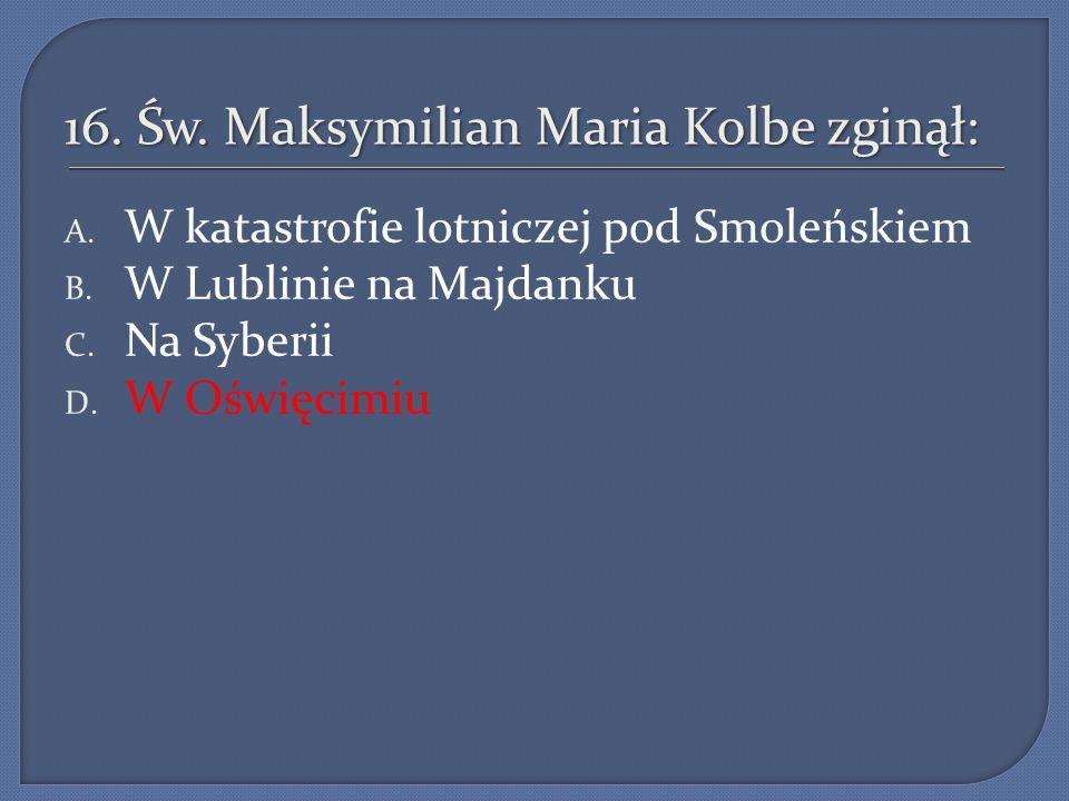 16. Św. Maksymilian Maria Kolbe zginął: