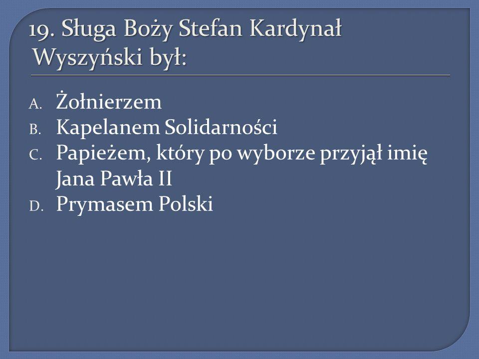19. Sługa Boży Stefan Kardynał Wyszyński był: