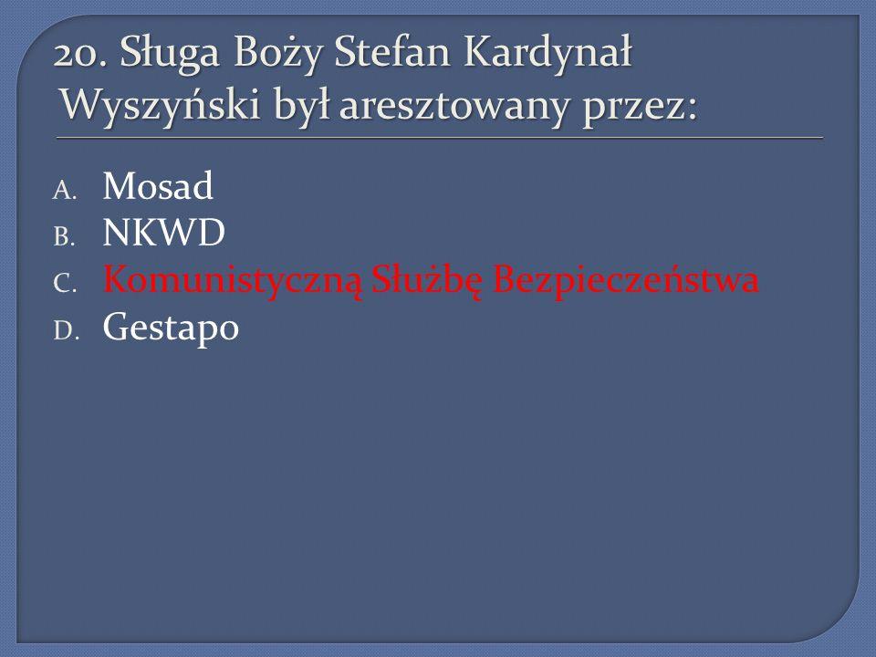 20. Sługa Boży Stefan Kardynał Wyszyński był aresztowany przez:
