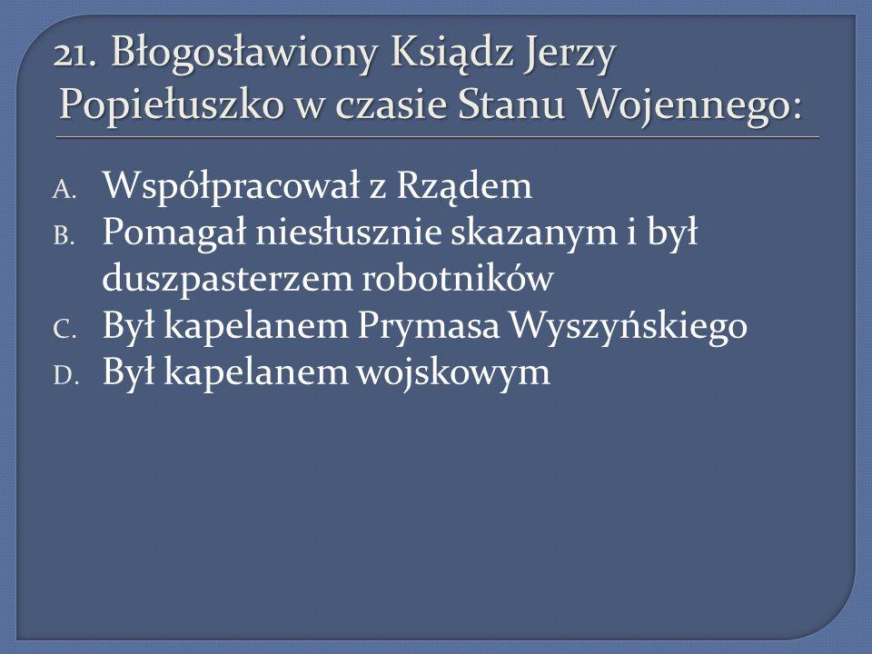 21. Błogosławiony Ksiądz Jerzy Popiełuszko w czasie Stanu Wojennego: