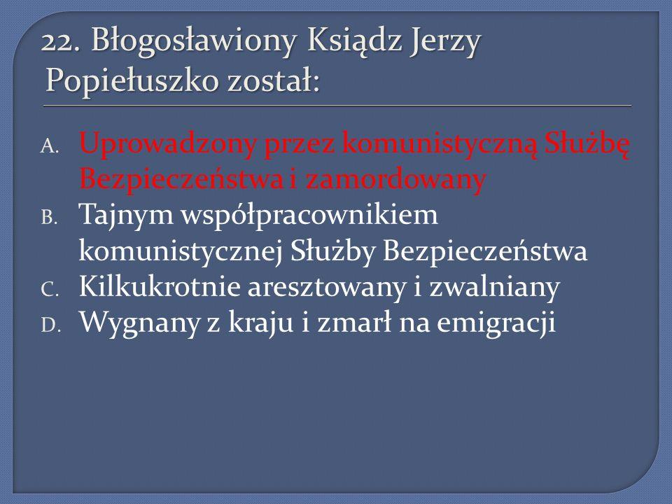 22. Błogosławiony Ksiądz Jerzy Popiełuszko został: