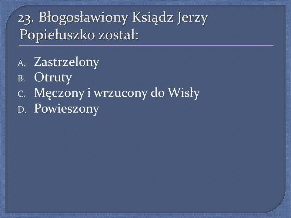 23. Błogosławiony Ksiądz Jerzy Popiełuszko został: