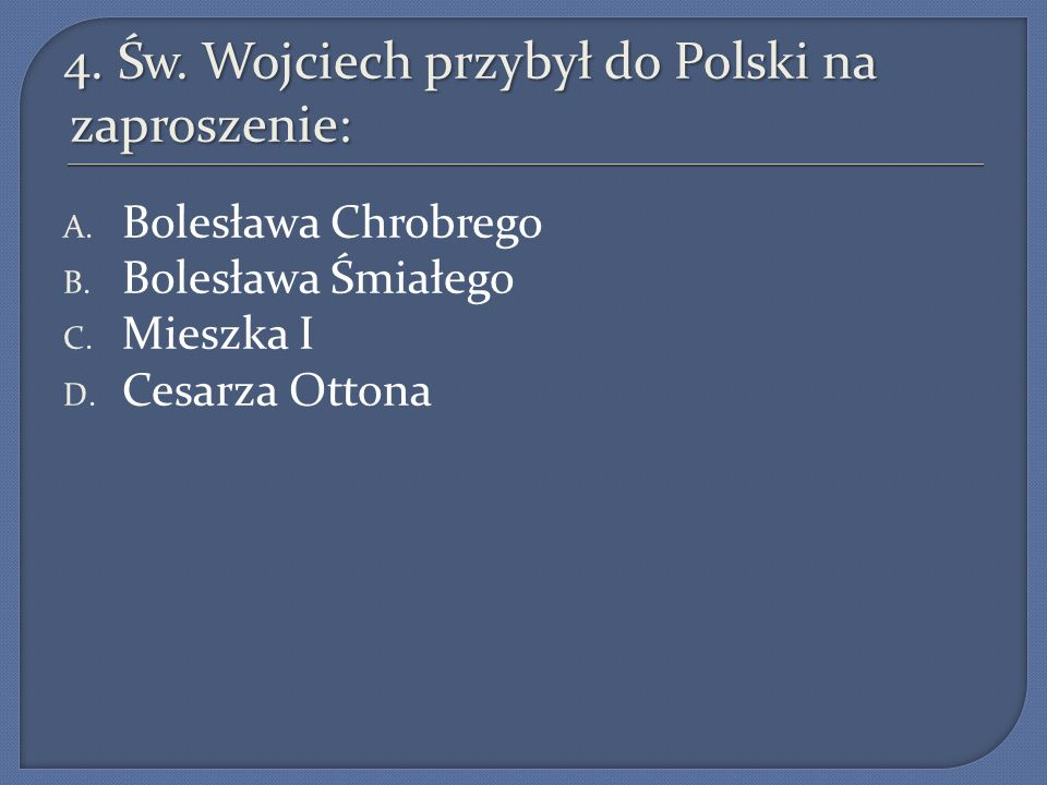 4. Św. Wojciech przybył do Polski na zaproszenie: