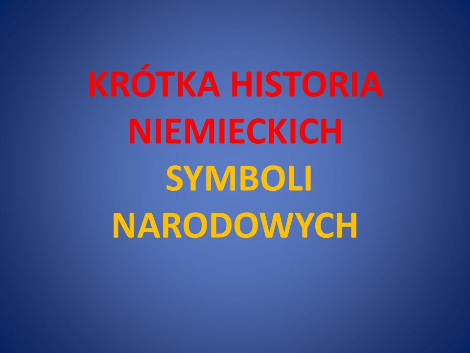 KRÓTKA HISTORIA NIEMIECKICH SYMBOLI NARODOWYCH
