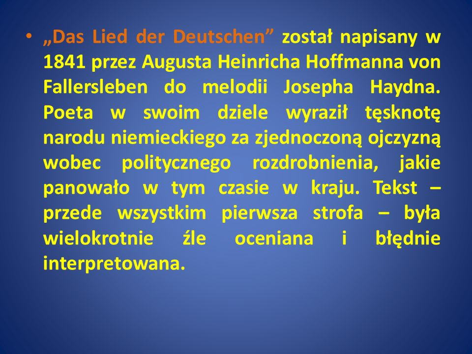 """""""Das Lied der Deutschen został napisany w 1841 przez Augusta Heinricha Hoffmanna von Fallersleben do melodii Josepha Haydna."""